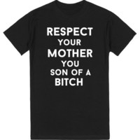 respect your mother you son of a bitch