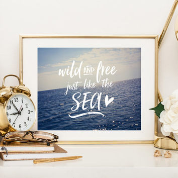 Digital download, printable art, instant, Wild and Free Just Like The Sea, quote print, inspirational, word art, wall art, home decor, ocean