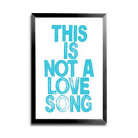 Public Image Limited PIL Music Lyric Typography Art Print - This Is Not A Love Song--11 X 17 PRINT - Custom Color