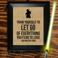 "Printable wall art decor: Yoda Star Wars ""Train Yourself to Let Go of Everything You Fear to Lose"" - Burlap design (Instant download - JPG)"