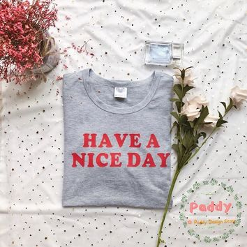 OKOUFEN have a nice day TEE Casual Funny O-Neck outfits tshirt Fashion Grunge Girl Cute T-Shirt Women Hipster Tops Ladies Tumblr