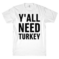 Y'ALL NEED TURKEY TEE