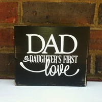 Dad a daughter's first Love   distressed Wood Shelf Sitter Gift for Him