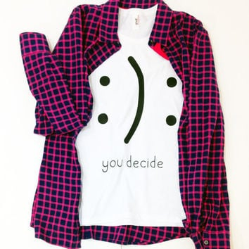 You decide Happy Or Sad Smiley Tshirt