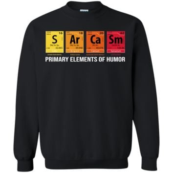 Sarcasm Elements of Humor Periodic Table Graphic T-Shirt Crewneck Pullover Sweatshirt  8 oz.