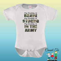 My Daddy is Brave Strong and In The Army Baby Bodysuit or Toddler Tshirt