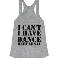 i can't i have dance rehearsal racerback-Athletic Grey T-Shirt