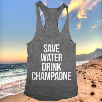 save water drink champagne racerback tank top yoga gym fitness workout fashion fresh top women ladies funny style tumblr party summer