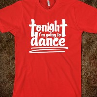Tonight I'm Going To Dance Shirt - Celebritees