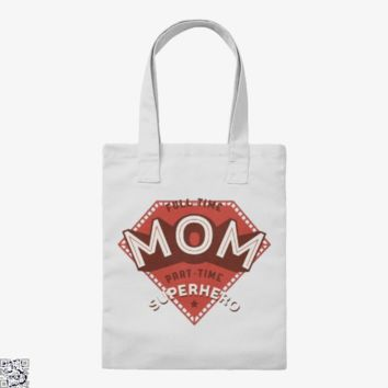 Full Time Mom Part Time Superhero, Mother's Day Tote Bag