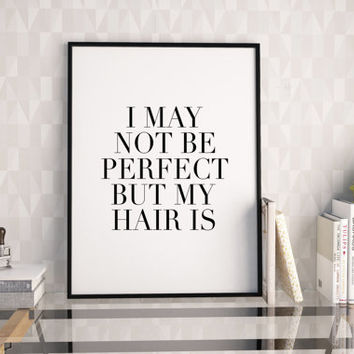 PRINTABLE Art,Perfect Hair,Funny Print,Salon Decor,Hair Salon Decor,Quote Prints,Digital Print,Typography Print,Girls Room Decor,Instant