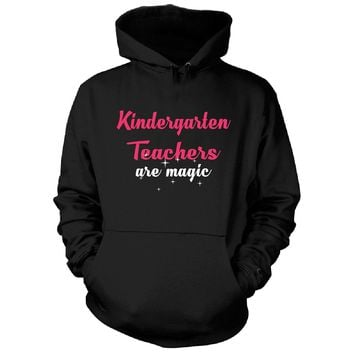 Kindergarten Teachers Are Magic. Awesome Gift - Hoodie