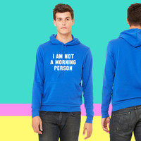 I am not a morning person sweatshirt hoodie