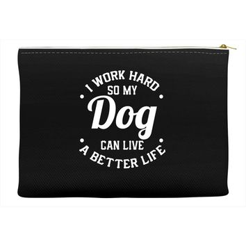I Work Hard So My Dog Can Live A Better Life T-Shirt Accessory Pouches