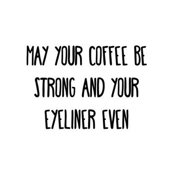 May Your Coffee Be Strong and Your Eyeliner Even Digital Print - Printable Quote - Instant Download - Prints - Wall Art - Home Decor - Room