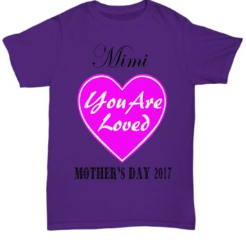 Mimi You are Loved Mother's Day Shirt Gift