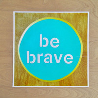 Be Brave Art Print, Teal Turquoise and Gold, Print of Hand Painted Wood sign, Motivational quote, 10x10, 12 x 12 print
