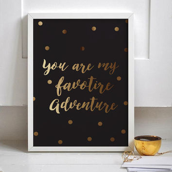 You Are My Favorite Adventure Print, Black and Gold, Gold Typography Print, Typographic Print, Apartment Decor, Home Decor, Wall Decor.