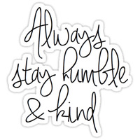 'Always stay humble and kind' Sticker by stickerzzz
