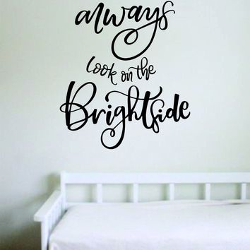 Always Look on the Brightside Quote Beautiful Design Decal Sticker Wall Vinyl Decor Living Room Bedroom Art Simple Cute Nursery Optimistic Good Vibes Positive Happiness Smile Girls Teen