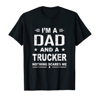 I'm A Dad And A Trucker Nothing Scares Me Shirt