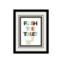 """Flush the Toilet. Bathroom Poster. Quote Poster. Reminder for the Kids. Simple Poster. 8.5x11"""" Print."""