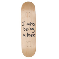I MISS BEING A TREE BOARD