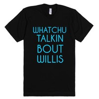 watchu talkin bout willis-Unisex Black T-Shirt