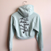 "J. R. R. Tolkien Quote ""Not all those who wander are lost""- Crop Zip-up Hoodie in Mint. MADE TO ORDER"