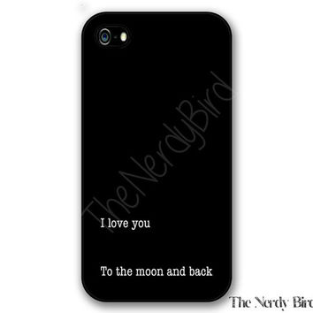 I love you to the moon and back quote iPhone 4, 5, 5C, 6 and 6 plus and Samsung Galaxy s3, s4, and s5 Phone Case