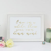 Once in a While Blow Your Own Damn Mind, Typography Print, Real Gold Foil Print, Home Decor, Inspirational Quote, Motivational Poster, 8x10