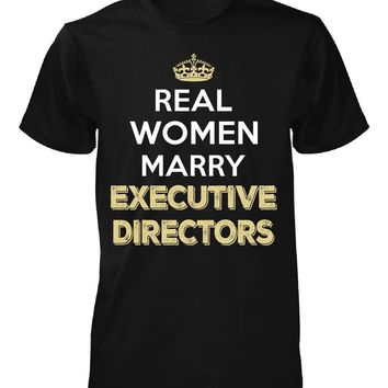 Real Women Marry Executive Directors. Cool Gift - Unisex Tshirt