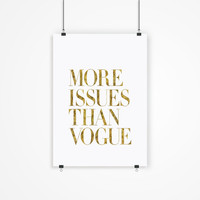 """Gift Ideas for Her Motivational Poster """"More Issues Than Vogue"""" Typography Poster Birthday Gift Graduation Gift Xmas Gift Art Print"""