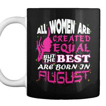 All Women Are Created Equal But The Best Are Born In August