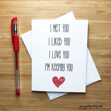 I Met You Liked You Love You Keeping You Funny Anniversary Card Valentines Day Card FREE SHIPPING