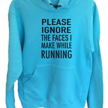 UNISEX HOODIE - Please ignore the faces i make when running - FUNNY MENS AND WOMENS HOODED SWEATSHIRTS - 560