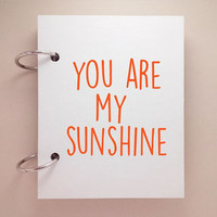 Custom journal, notebook, sketchbook, diary, jotter, ring binder, blank notepad, typography, customized, white, you are my sunshine