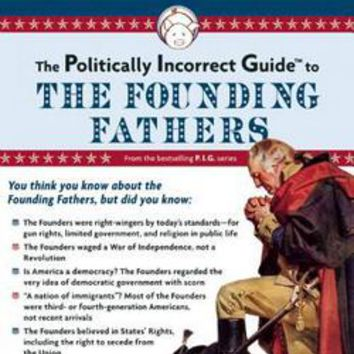 Politically Incorrect Guide to the Founding Fathers: Brion Mcclanahan: 9781596980921: