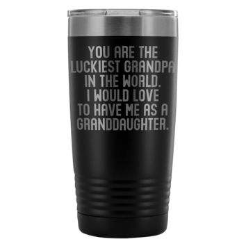 LUCKIEST GRANDPA FROM GRANDDAUGHTER * Funny Gift To Grandfather * Vacuum Tumbler 20 oz.