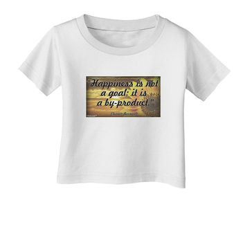 Happiness Is Not A Goal Infant T-Shirt by TooLoud