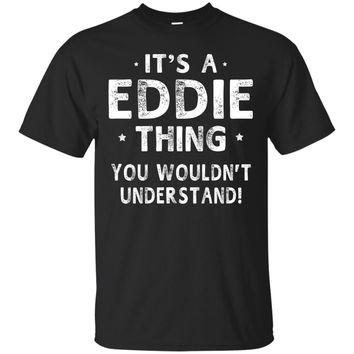 It's A Eddie Thing Funny Novelty Gifts Name T-shirt Men