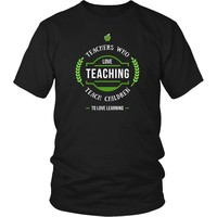 Teachers T Shirt - Teachers who love Teaching teach children to love learning