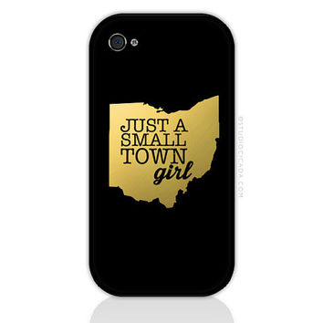 PICK YOUR STATE - Gold Foil Just A Small Town Girl Ohio iPhone 5 and 5s Case, iPhone 4 and 4s Case, iPhone 5c case Samsung Galaxy (0679)
