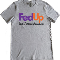 Fed Up with Political Correctness Premium Dual Blend T-Shirt