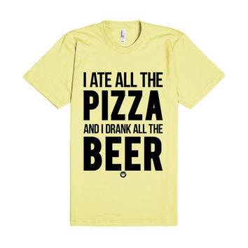 I Ate All The Pizza And I Drank All The Beer   FreshTS