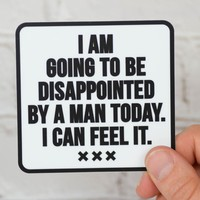 Disappointed by a man... Vinyl Sticker