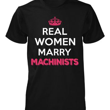 Real Women Marry Machinists. Cool Gift - Unisex Tshirt