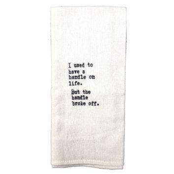 Flour Sack Quote Dish Kitchen Towel (I Used To Have A Handle On Life, But The Handle Broke Off)