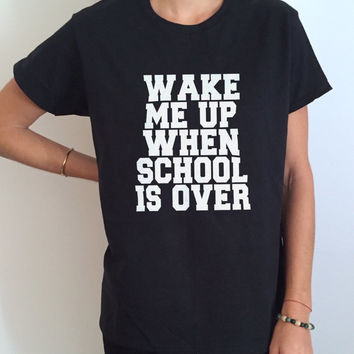 Wake me up when school is over Tshirt Black Fashion funny slogan womens girls sassy cute top fresh dope swag college
