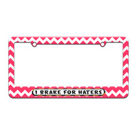 I Brake For Haters - License Plate Tag Frame - Pink Chevrons Design